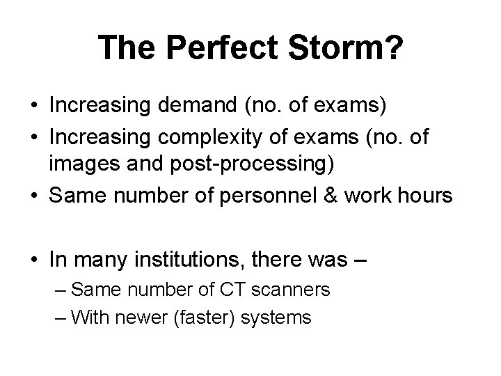 The Perfect Storm? • Increasing demand (no. of exams) • Increasing complexity of exams