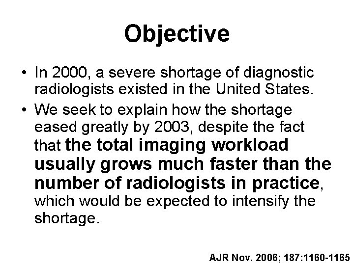 Objective • In 2000, a severe shortage of diagnostic radiologists existed in the United