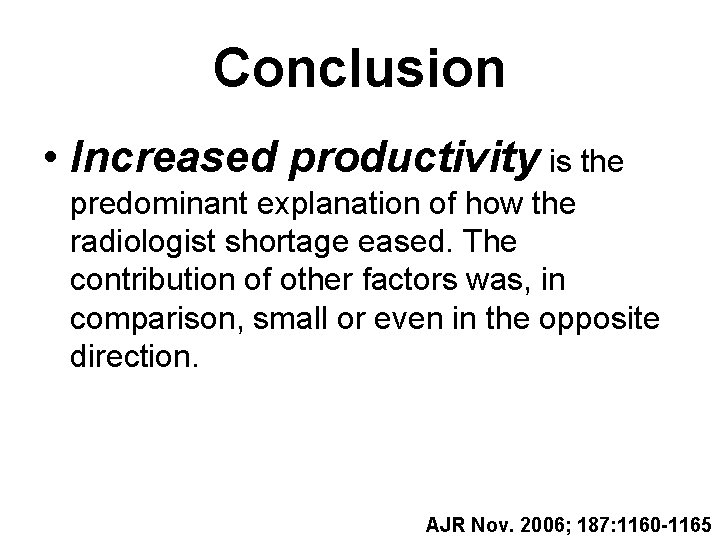 Conclusion • Increased productivity is the predominant explanation of how the radiologist shortage eased.