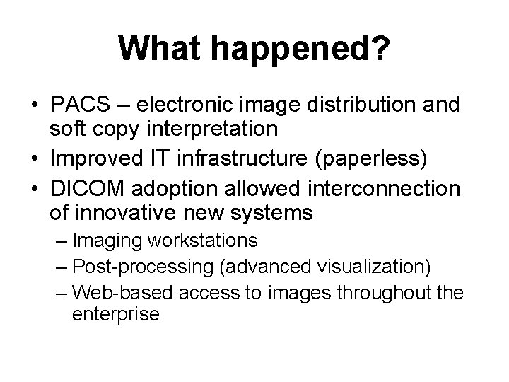 What happened? • PACS – electronic image distribution and soft copy interpretation • Improved