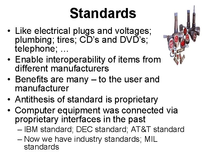 Standards • Like electrical plugs and voltages; plumbing; tires; CD's and DVD's; telephone; …
