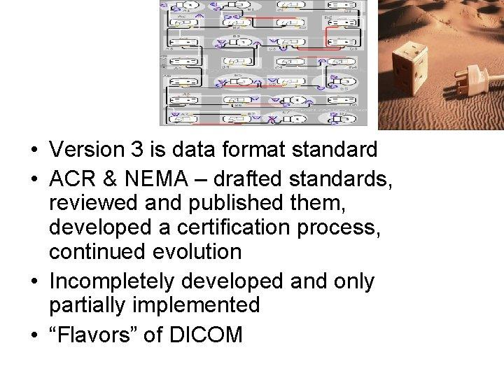 DICOM • Version 3 is data format standard • ACR & NEMA – drafted