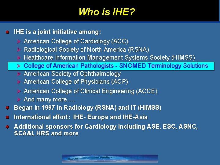Who is IHE? IHE is a joint initiative among: Ø Ø Ø American College