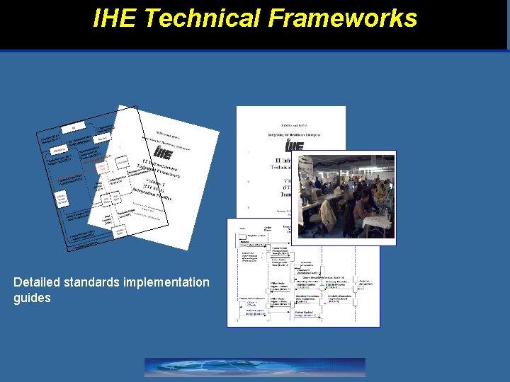 IHE Technical Frameworks Detailed standards implementation guides
