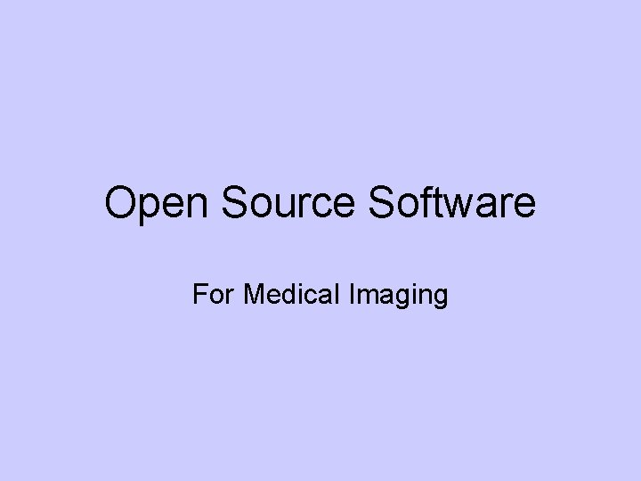 Open Source Software For Medical Imaging