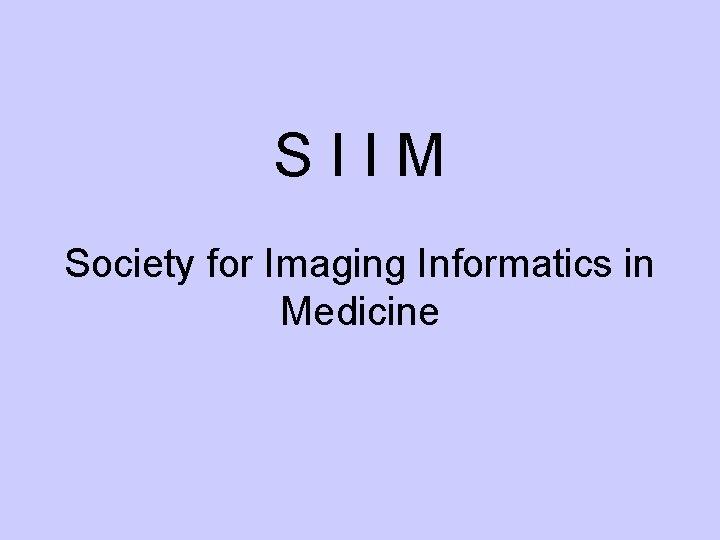 SIIM Society for Imaging Informatics in Medicine