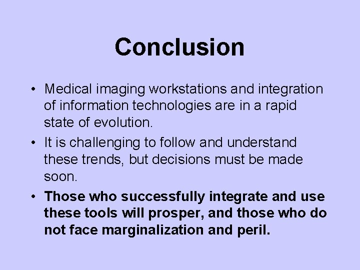 Conclusion • Medical imaging workstations and integration of information technologies are in a rapid