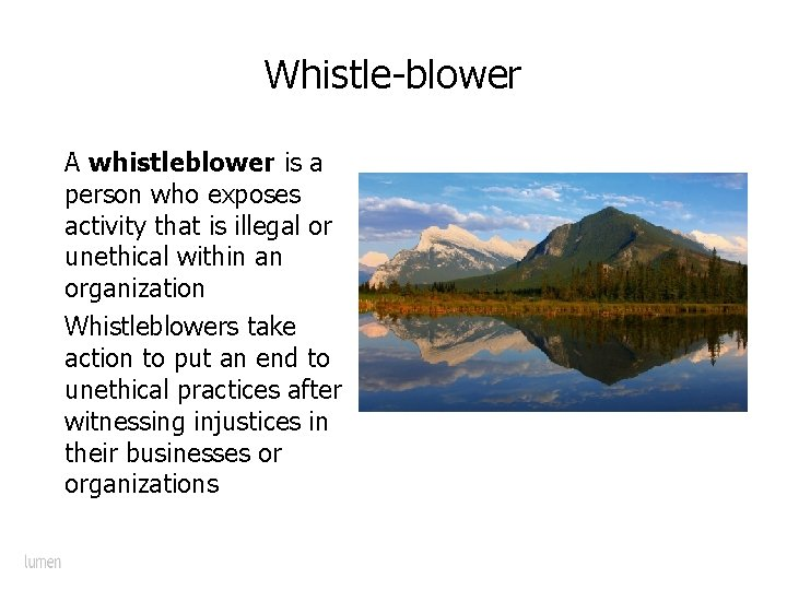Whistle-blower A whistleblower is a person who exposes activity that is illegal or unethical