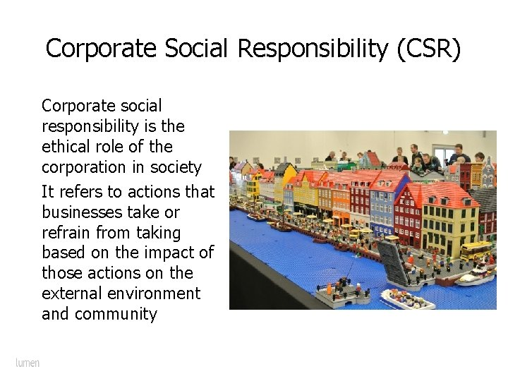 Corporate Social Responsibility (CSR) Corporate social responsibility is the ethical role of the corporation