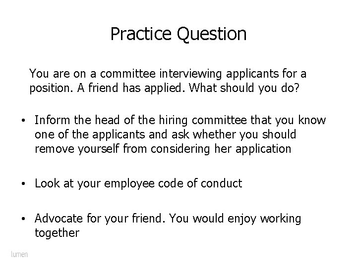 Practice Question You are on a committee interviewing applicants for a position. A friend
