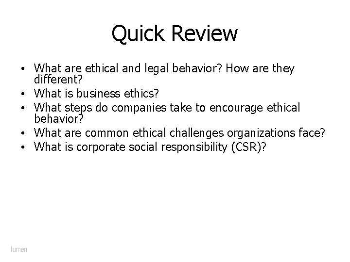 Quick Review • What are ethical and legal behavior? How are they different? •
