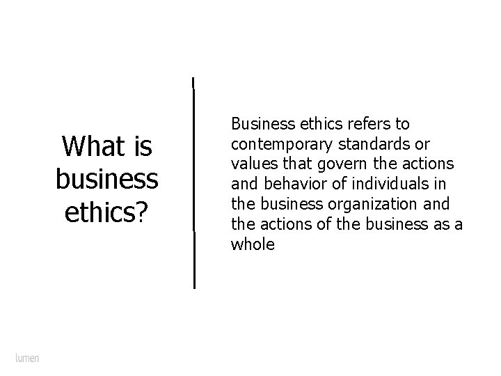 What is business ethics? Business ethics refers to contemporary standards or values that govern