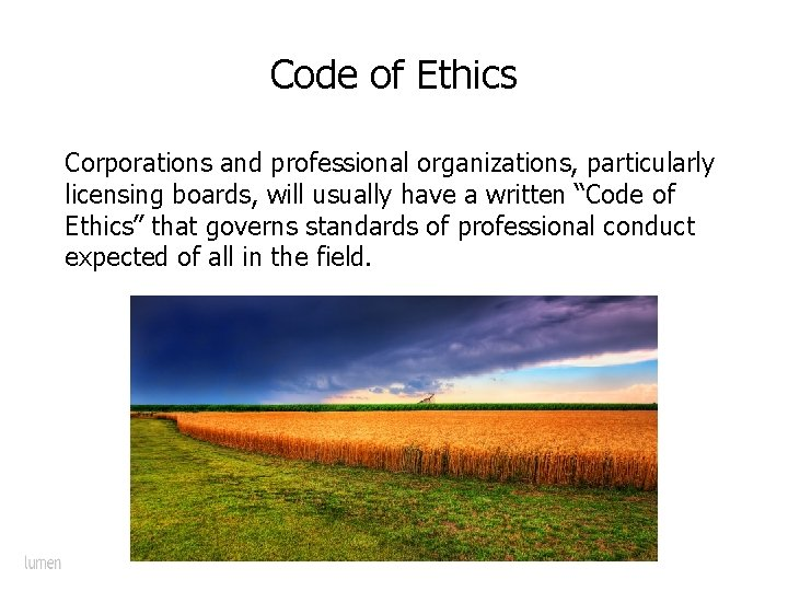 Code of Ethics Corporations and professional organizations, particularly licensing boards, will usually have a