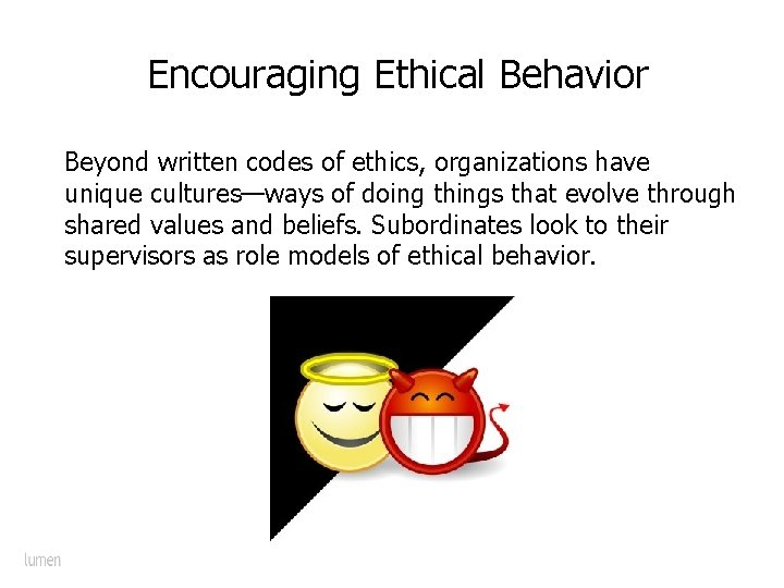 Encouraging Ethical Behavior Beyond written codes of ethics, organizations have unique cultures—ways of
