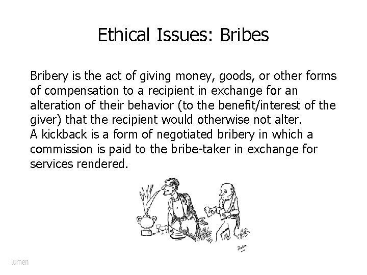 Ethical Issues: Bribes Bribery is the act of giving money, goods, or other forms