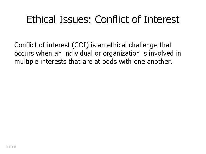 Ethical Issues: Conflict of Interest Conflict of interest (COI) is an ethical challenge that