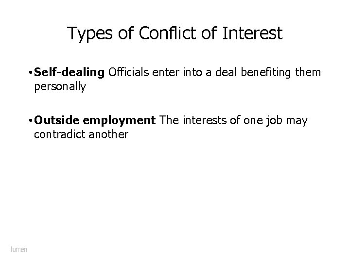 Types of Conflict of Interest • Self-dealing Officials enter into a deal benefiting them