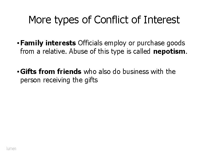 More types of Conflict of Interest • Family interests Officials employ or purchase goods