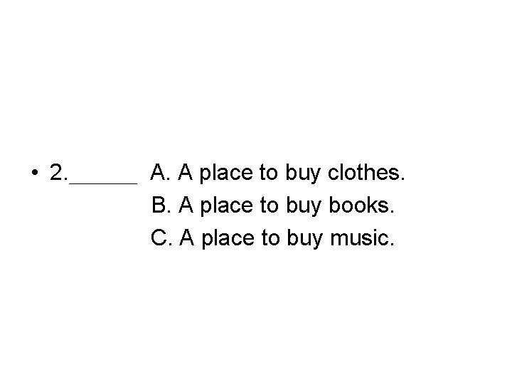 • 2. ___ A. A place to buy clothes. B. A place to