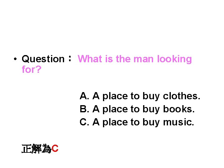 • Question: What is the man looking for? A. A place to buy