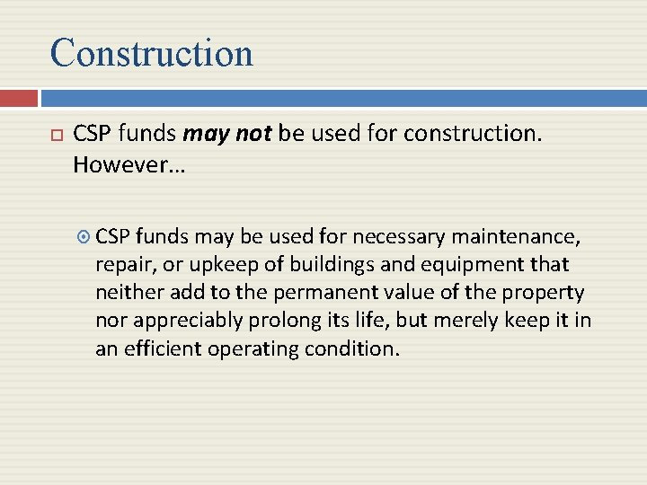 Construction CSP funds may not be used for construction. However… CSP funds may be