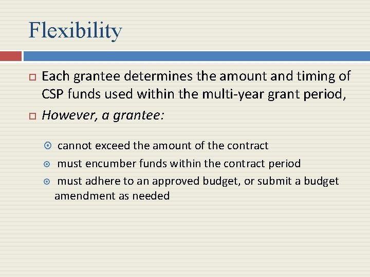 Flexibility Each grantee determines the amount and timing of CSP funds used within the
