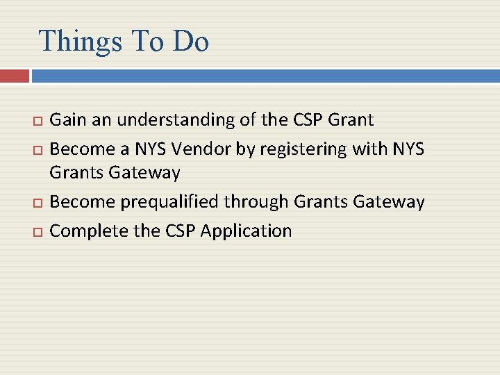 Things To Do Gain an understanding of the CSP Grant Become a NYS Vendor