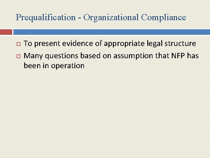 Prequalification - Organizational Compliance To present evidence of appropriate legal structure Many questions based
