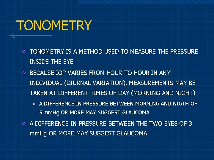TONOMETRY IS A METHOD USED TO MEASURE THE PRESSURE INSIDE THE EYE BECAUSE IOP