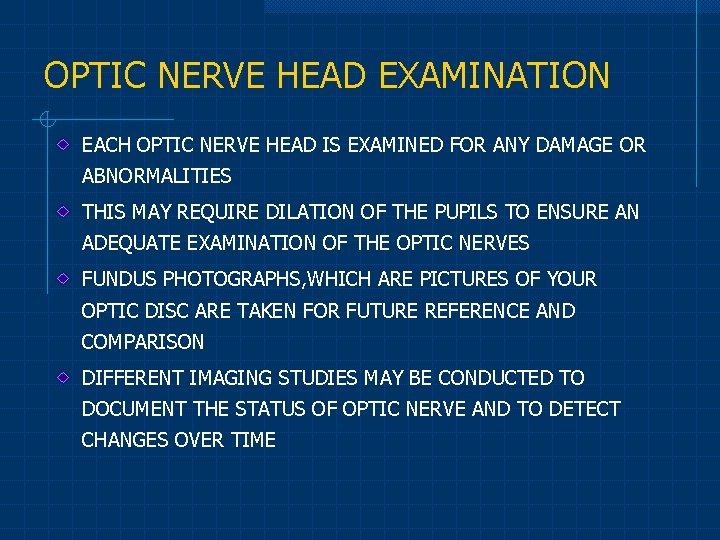 OPTIC NERVE HEAD EXAMINATION EACH OPTIC NERVE HEAD IS EXAMINED FOR ANY DAMAGE OR
