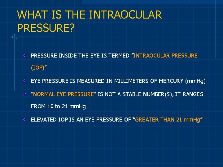 """WHAT IS THE INTRAOCULAR PRESSURE? PRESSURE INSIDE THE EYE IS TERMED """"INTRAOCULAR PRESSURE (IOP)"""""""