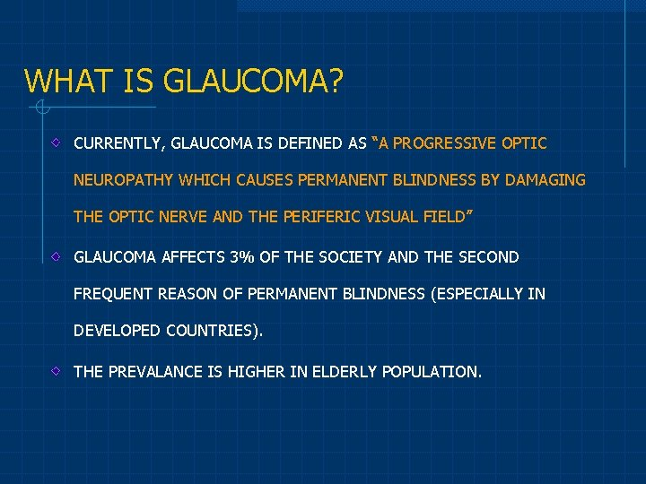 """WHAT IS GLAUCOMA? CURRENTLY, GLAUCOMA IS DEFINED AS """"A PROGRESSIVE OPTIC NEUROPATHY WHICH CAUSES"""