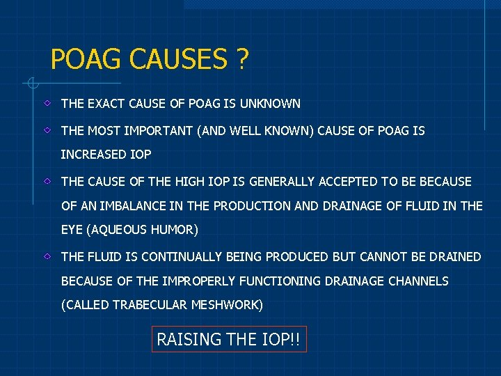 POAG CAUSES ? THE EXACT CAUSE OF POAG IS UNKNOWN THE MOST IMPORTANT (AND