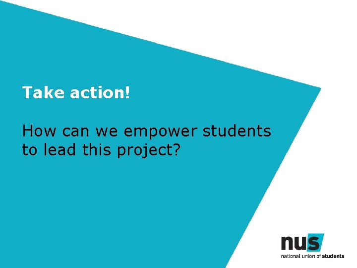 Take action! How can we empower students to lead this project?