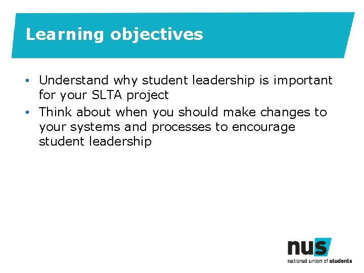 Learning objectives • Understand why student leadership is important for your SLTA project •