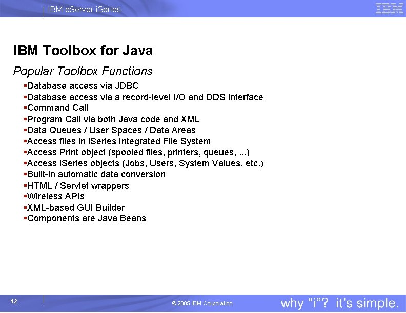 IBM e. Server i. Series IBM Toolbox for Java Popular Toolbox Functions §Database access