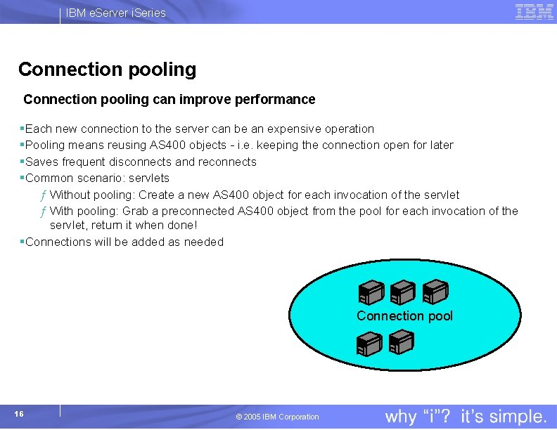 IBM e. Server i. Series Connection pooling can improve performance §Each new connection to