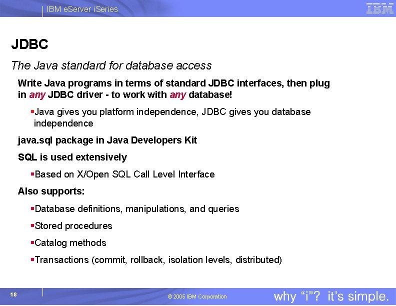 IBM e. Server i. Series JDBC The Java standard for database access Write Java