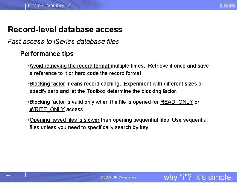 IBM e. Server i. Series Record-level database access Fast access to i. Series database