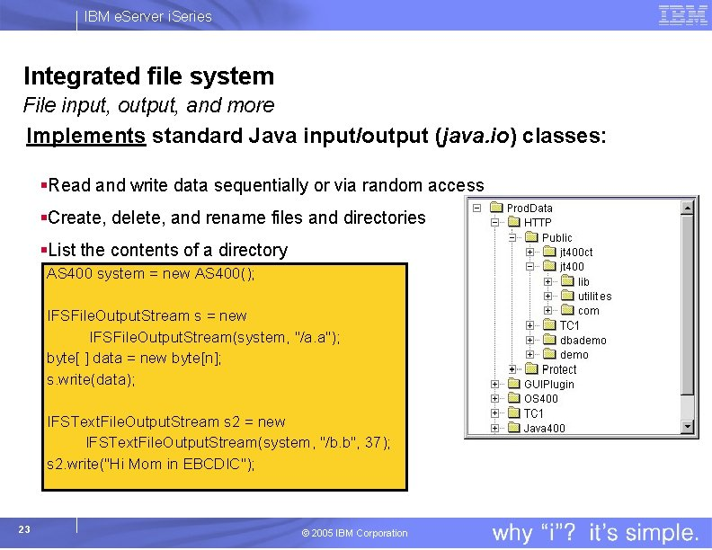 IBM e. Server i. Series Integrated file system File input, output, and more Implements