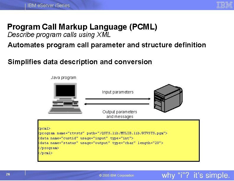 IBM e. Server i. Series Program Call Markup Language (PCML) Describe program calls using