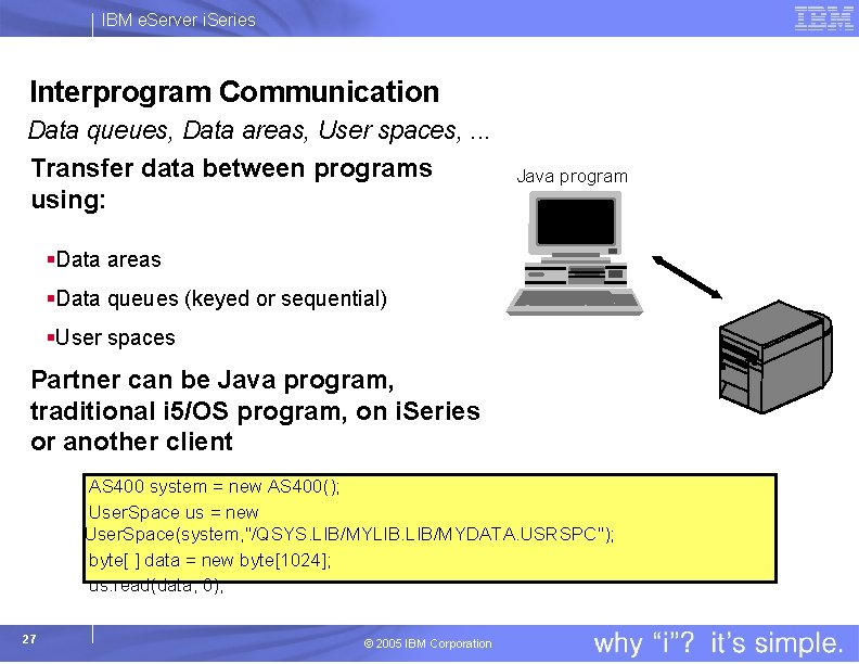 IBM e. Server i. Series Interprogram Communication Data queues, Data areas, User spaces, .