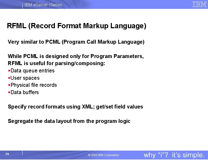 IBM e. Server i. Series RFML (Record Format Markup Language) Very similar to PCML