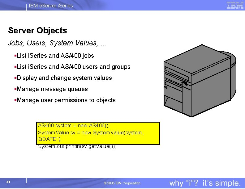 IBM e. Server i. Series Server Objects Jobs, Users, System Values, . . .