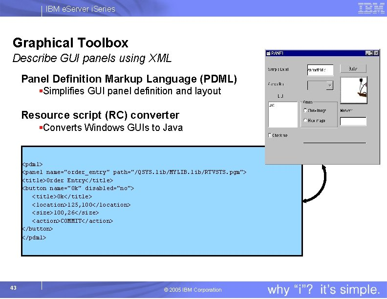 IBM e. Server i. Series Graphical Toolbox Describe GUI panels using XML Panel Definition