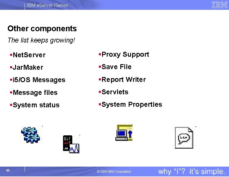 IBM e. Server i. Series Other components The list keeps growing! §Net. Server §Proxy