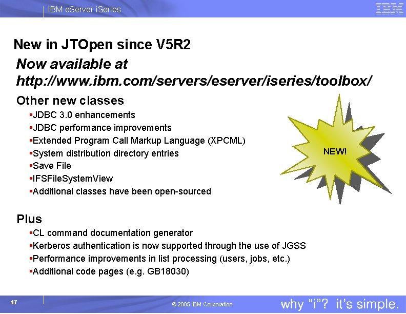 IBM e. Server i. Series New in JTOpen since V 5 R 2 Now