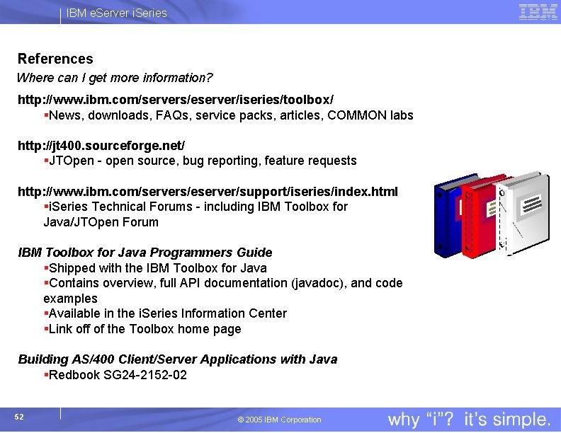 IBM e. Server i. Series References Where can I get more information? http: //www.
