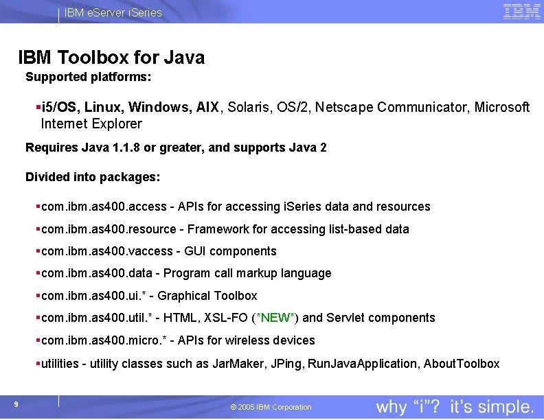 IBM e. Server i. Series IBM Toolbox for Java Supported platforms: §i 5/OS, Linux,