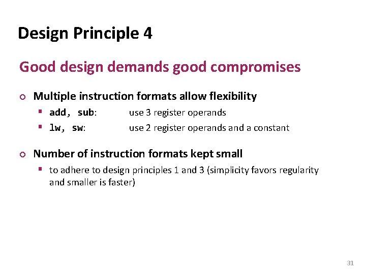 Carnegie Mellon Design Principle 4 Good design demands good compromises ¢ Multiple instruction formats